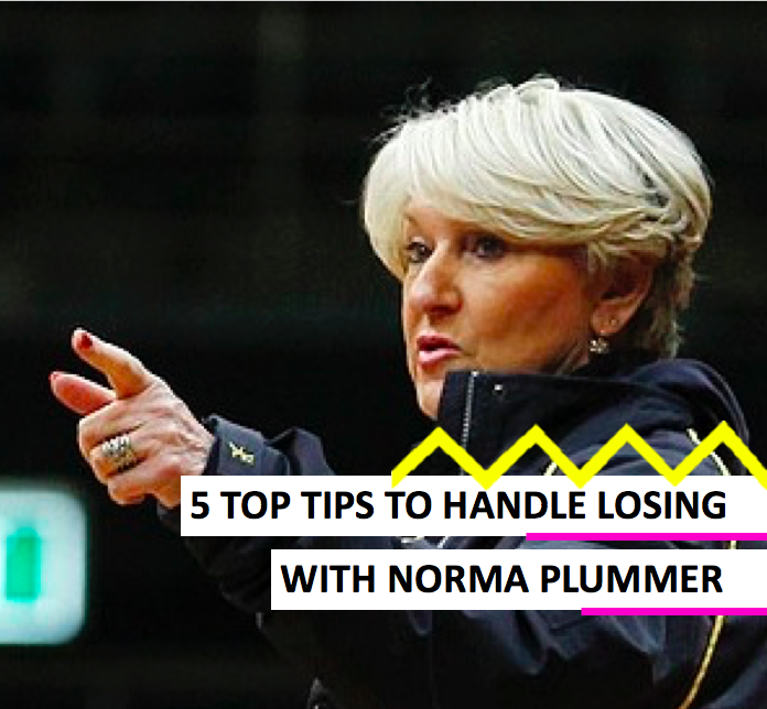 5 TOP TIPS TO HANDLE LOSING WITH NORMA PLUMMER